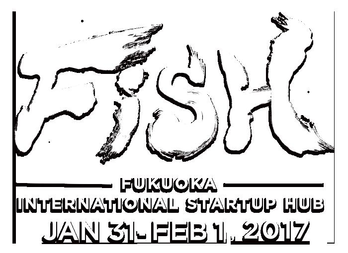 FiSH -FUKUOKA INTERNATIONAL STARTUP HUB- |Jan 31th, Feb 1st